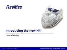 Global leaders in sleep and respiratory medicine 1 H4i Launch Training © ResMed 2008 June Introducing the new H4i Launch Training.>