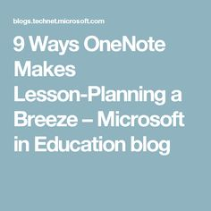 9 Ways OneNote Makes Lesson-Planning a Breeze – Microsoft in Education blog