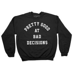 Bad Decisions Sweatshirt Jumper (Black) from BurgerAndFriends on Etsy. Saved to Clothes I 💜. Pullover, Pretty Good, Jumper, How To Make, How To Wear, Graphic Sweatshirt, Etsy, Style Inspiration, Sweatshirts