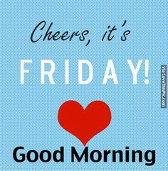 Cheers to Friday. Have a great day everyone.enjoy your weekend! Good Morning Friday, Friday Love, Friday Weekend, Happy Weekend, Good Morning Quotes, Funny Weekend, Funny Morning, Finally Friday, Viernes Friday