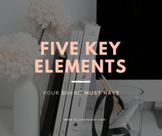 5 Elements Your Brand Must Have