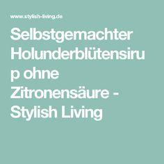 Selbstgemachter Holunderblütensirup ohne Zitronensäure - Stylish Living