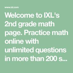 Welcome to IXL's 2nd grade math page. Practice math online with unlimited questions in more than 200 second-grade math skills.