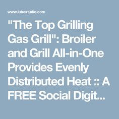 """""""The Top Grilling Gas Grill"""": Broiler and Grill All-in-One Provides Evenly Distributed Heat :: A FREE Social Digital Signage Software - Everyone Broadcasts Now"""