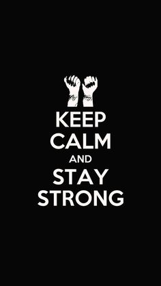Keep Calm and Stay Strong.