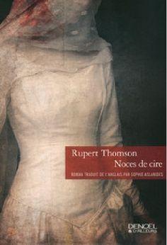 [Histoire] Une très bonne pioche pour moi avec ce petit roman : Noces de Cire de Rupert Thomson (Secrecy traduit p...