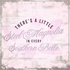 There's a little Steel Magnolias in every Southern belle. Southern Girls, Southern Belle Secrets, Southern Accents, Southern Pride, Southern Sayings, Southern Comfort, Southern Charm, Southern Style, Southern Living