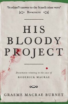 His Bloody Project, by Graeme Macrae Burnet: shortlisted for the Man Booker Prize 2016. It's a brilliant literary historical novel exploring the nature of truth and justice, as well as vividly evoking an 1860s crofting community in Wester Ross – and a psychological portrait of the 17-year-old protagonist who has killed three people in his village.