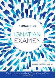 Reimagining the Ignatian Examen: Fresh Ways to Pray from Your Day by Mark E. Thibodeaux SJ http://www.amazon.com/dp/0829442448/ref=cm_sw_r_pi_dp_yKKWwb0KQ8QKJ