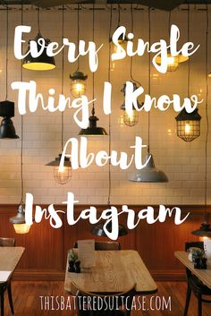 Every Single Thing I Know About Instagram