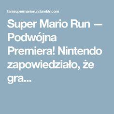 Super Mario Run — Podwójna Premiera! Nintendo zapowiedziało, że gra...