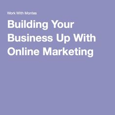 Building Your Business Up With Online Marketing