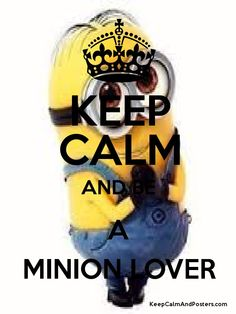 KEEP CALM AND BE A MINION LOVER Poster