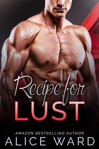 About Recipe For Lust by Alice Ward Combine two hot guys and one lonely girl....READ MORE »