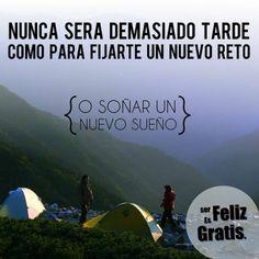 Nunca sera demasiado tarde como para fijarte un nuevo reto o soñar un nuevo sueño #SerfelizesGratis ;)
