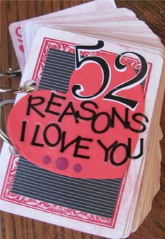 A cute idea for next valentine's day: 52 Reasons I Love You book