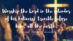 Psalm 96:9  #Verse #Scripture #Bible #Quote #Kennesaw #CobbVineyard cobbvineyard.com