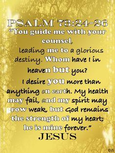 Psalm 73:24-26 WONDERUL!!!!