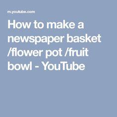 How to make a newspaper basket /flower pot /fruit bowl - YouTube