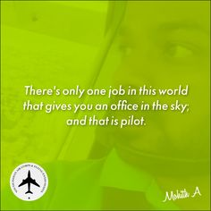 There's only one job in this world that gives you an office in the sky; and that is pilot. #Quote #Quotes #PilotQuotes #QuotesbyMohith #MohithAgadiQuotes #AviatorQuotes #AviationQuotes #Pilot #Aviator #Aviation
