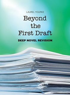 Beyond the First Draft: Deep Novel Revision by Laurel Yourke