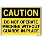Caution 14.5 in. W x 10.5 in. H Aluminum Do Not Operate Machine Without Guards In Place Sign, Yellow