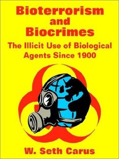 Bioterrorism and Biocrimes: The Illicit Use of Biological...