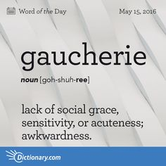 Today's Word of the Day is gaucherie. Learn its definition, pronunciation, etymology and more. Join over 19 million fans who boost their vocabulary every day. Unusual Words, Rare Words, Big Words, Words To Use, Unique Words, Powerful Words, Cool Words, Mbti, Infp