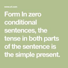Form In zero conditional sentences, the tense in both parts of the sentence is the simple present.