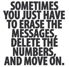 sometimes you just have to erase the messages, delete the numbers and move on