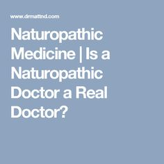 Naturopathic Medicine | Is a Naturopathic Doctor a Real Doctor?