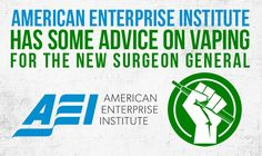 AEI has some advice on vaping for the new Surgeon General.