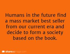 Oh god no it better not be the hunger games, or divergent, or agenda 21, or any of those crazy future society books how about harry potter yeah