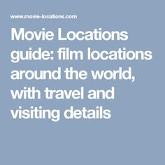 Movie Locations guide: film locations around the world, with travel and visiting details