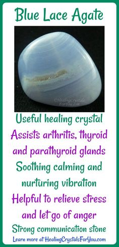 Blue Lace Agate is soothing calming and nurturing vibration. Good healing crystal to assist thyroid and parathyroid glands and arthritis. Helpful to relieve stress and anger Strong communication stone.