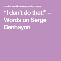 """""""I don't do that!"""" – Words on Serge Benhayon"""