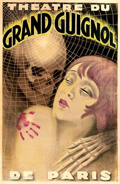 A poster advertising the The Grand-Guignol theater, a legendary landmark of terror.  Performances there ran the gamut from horror to comedy, stimulating both extremes of human response.