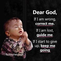 Dear God, if I'm wrong, correct me✝️ - Heaven Emotions Prayer Verses, God Prayer, Prayer Quotes, Faith Quotes, Spiritual Quotes, True Quotes, Bible Quotes, Motivational Quotes, Inspirational Quotes