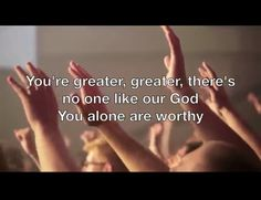there's no one like our King, all the earth is singing God you are greater