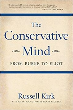 The Conservative Mind: From Burke to Eliot: Russell Kirk: 9780895261717: Amazon.com: Books