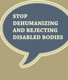 """""""Stop dehumanizing and rejecting disabled bodies"""" [click on image to find a short clip and analysis, which draws attention to the representation disabled people in popular media]"""