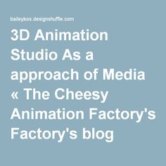 3D Animation Studio As a approach of Media « The Cheesy Animation Factory's blog