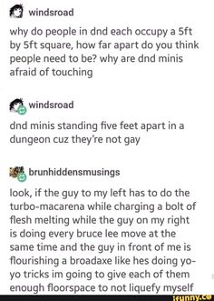 A windsroad why do people in dnd each occupy a by square, how far apart do you think people need to be? why are dnd minis afraid of touching & dnd minis standing five feet apart in a dungeon cuz they're not gay % brunhiddensmusings look, if the guy Tumblr Funny, Funny Memes, Jokes, Dnd Stories, Dnd Funny, Funny Shit, Dungeons And Dragons Memes, Dragon Memes, Lol