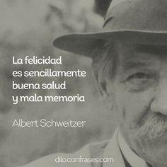 La felicidades sencillamentebuena saludy mala memoria -Albert Schweitzer #Frases #Frase #Felicidad #happiness #quote #quotes
