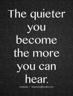 """The quieter you become, the more you can hear."""