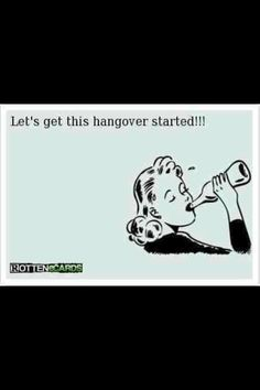 Let`s get this hangover started!Funny E-Cards