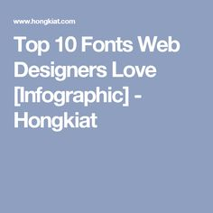 Top 10 Fonts Web Designers Love [Infographic] - Hongkiat