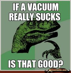 If a vacuum really sucks | Funny Memes CO - Where the funny memes go | www.funnymemes.co