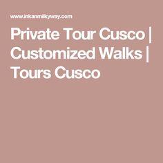 Private Tour Cusco | Customized Walks | Tours Cusco