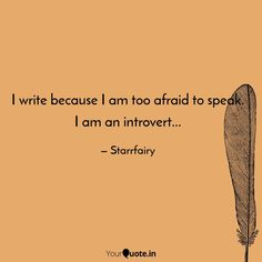Anjali Starr says, ' I write because I am too afraid to speak. I am an introvert. Read the best original quotes, shayari, poetry & thoughts by Anjali Starr on India's fastest growing writing app Unspoken Words, Original Quotes, One Liner, Writings, Introvert, Writer, Poetry, Self, Platform
